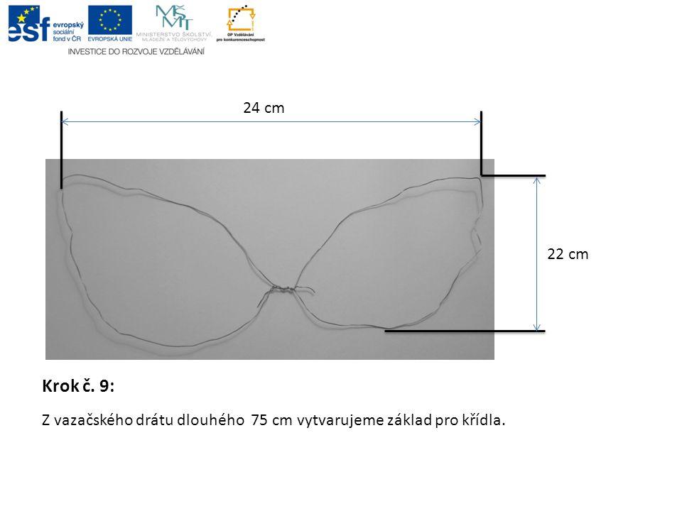 24 cm 22 cm Krok č. 9: Z vazačského drátu dlouhého 75 cm vytvarujeme základ pro křídla.