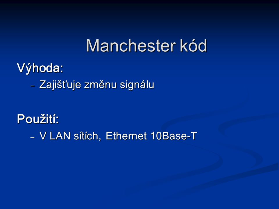 Manchester kód Výhoda: Použití: Zajišťuje změnu signálu
