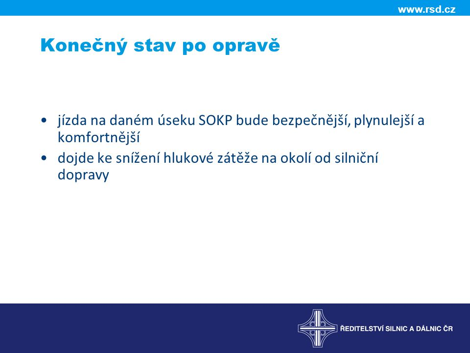 Konečný stav po opravě jízda na daném úseku SOKP bude bezpečnější, plynulejší a komfortnější.