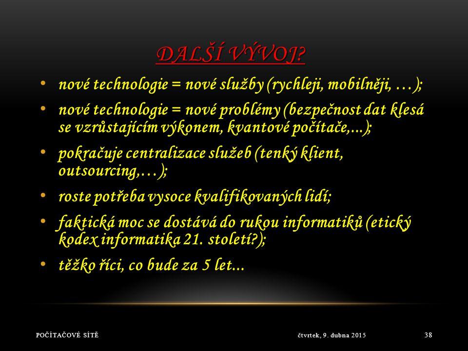 DALŠÍ VÝVOJ nové technologie = nové služby (rychleji, mobilněji, …);
