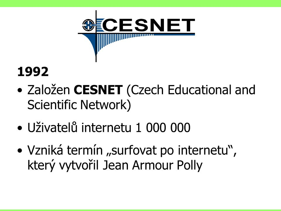 CESNET 1992 Založen CESNET (Czech Educational and Scientific Network)