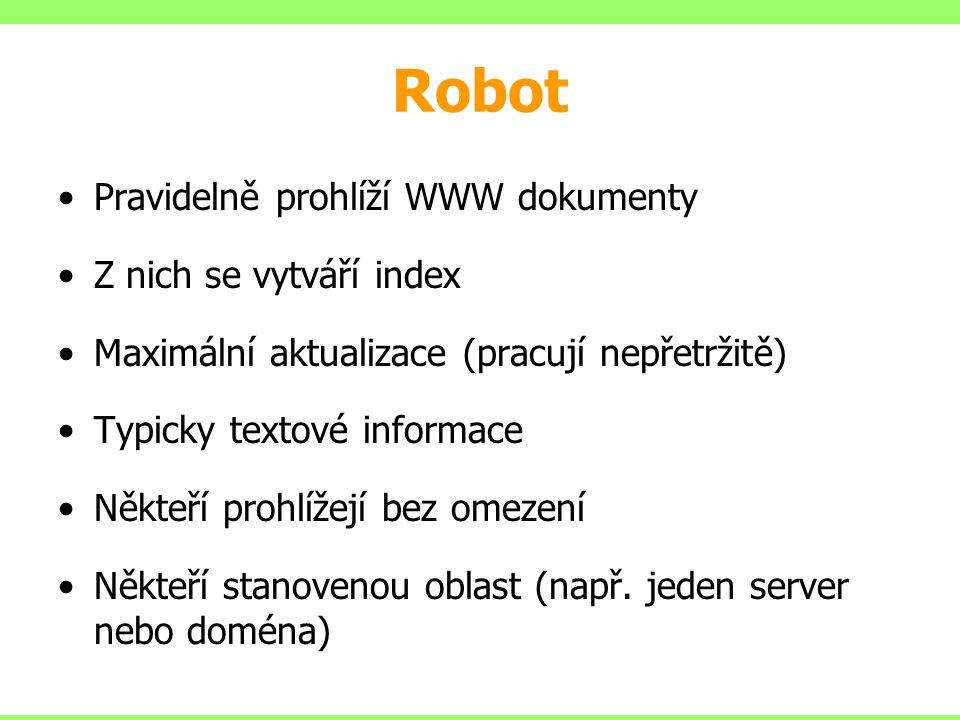 Robot Pravidelně prohlíží WWW dokumenty Z nich se vytváří index