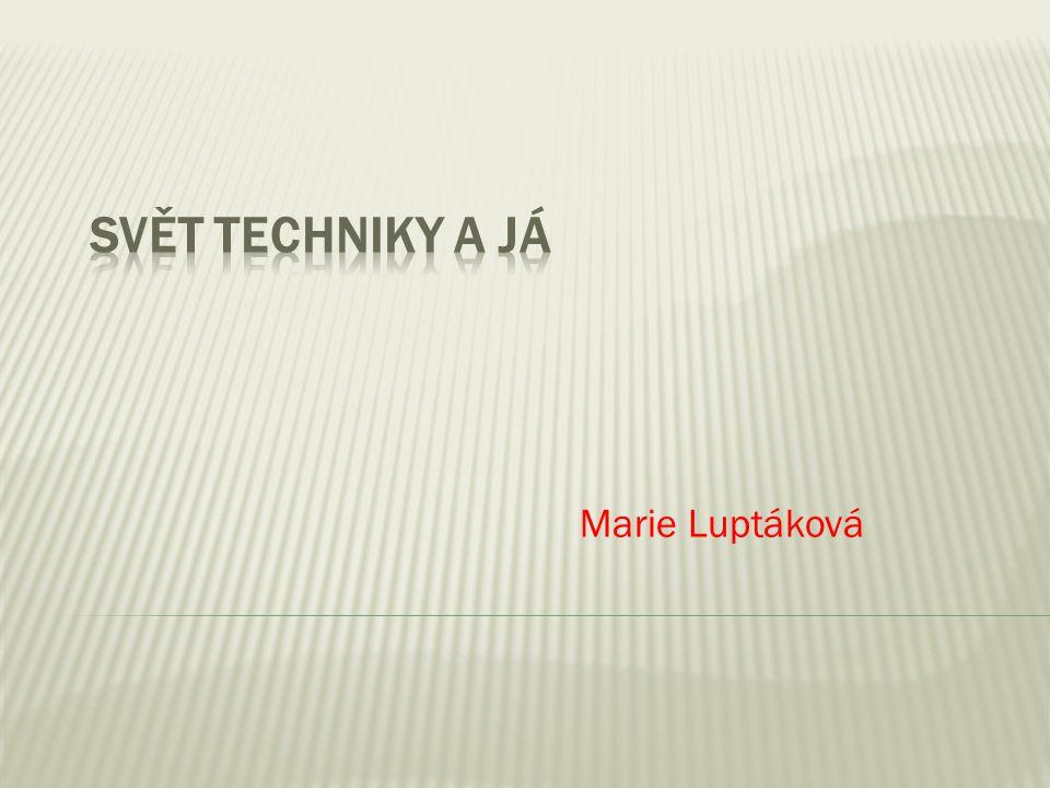 Svět techniky a já Marie Luptáková