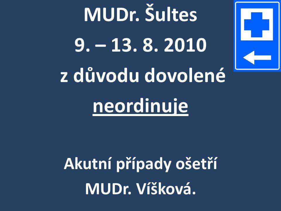 MUDr. Šultes 9. – 13. 8. 2010 z důvodu dovolené neordinuje
