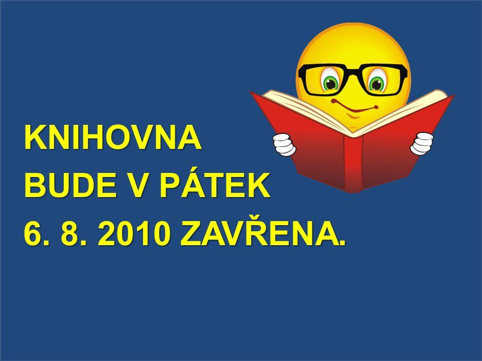KNIHOVNA BUDE V PÁTEK 6. 8. 2010 ZAVŘENA.