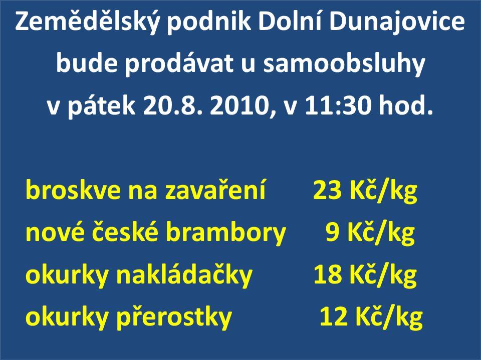 Zemědělský podnik Dolní Dunajovice bude prodávat u samoobsluhy v pátek 20.8.