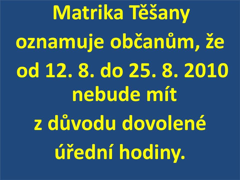 oznamuje občanům, že od 12. 8. do 25. 8. 2010 nebude mít