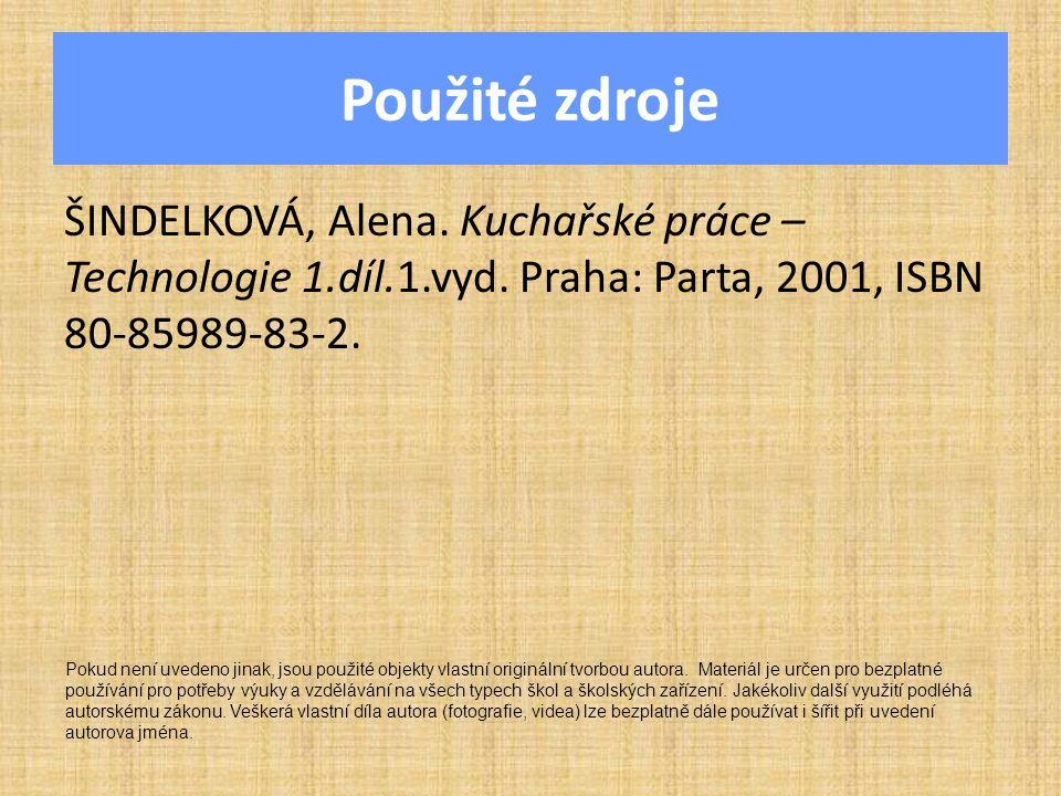 Použité zdroje ŠINDELKOVÁ, Alena. Kuchařské práce – Technologie 1.díl.1.vyd. Praha: Parta, 2001, ISBN 80-85989-83-2.
