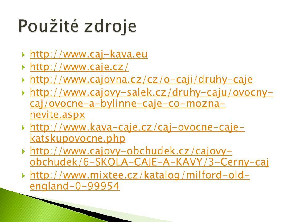 Použité zdroje http://www.caj-kava.eu http://www.caje.cz/