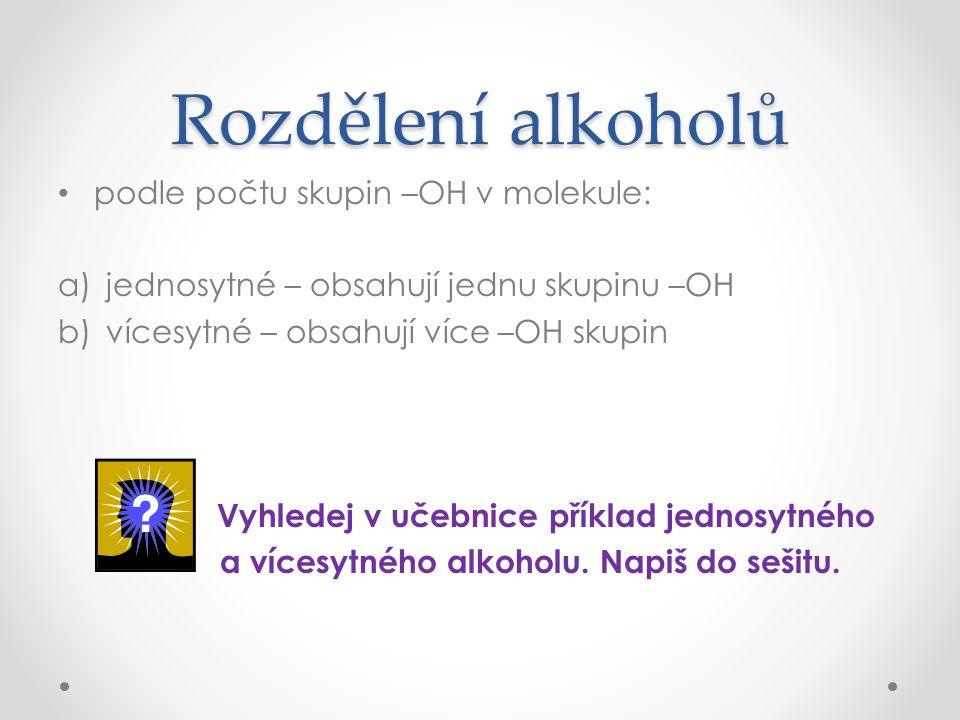 Rozdělení alkoholů podle počtu skupin –OH v molekule:
