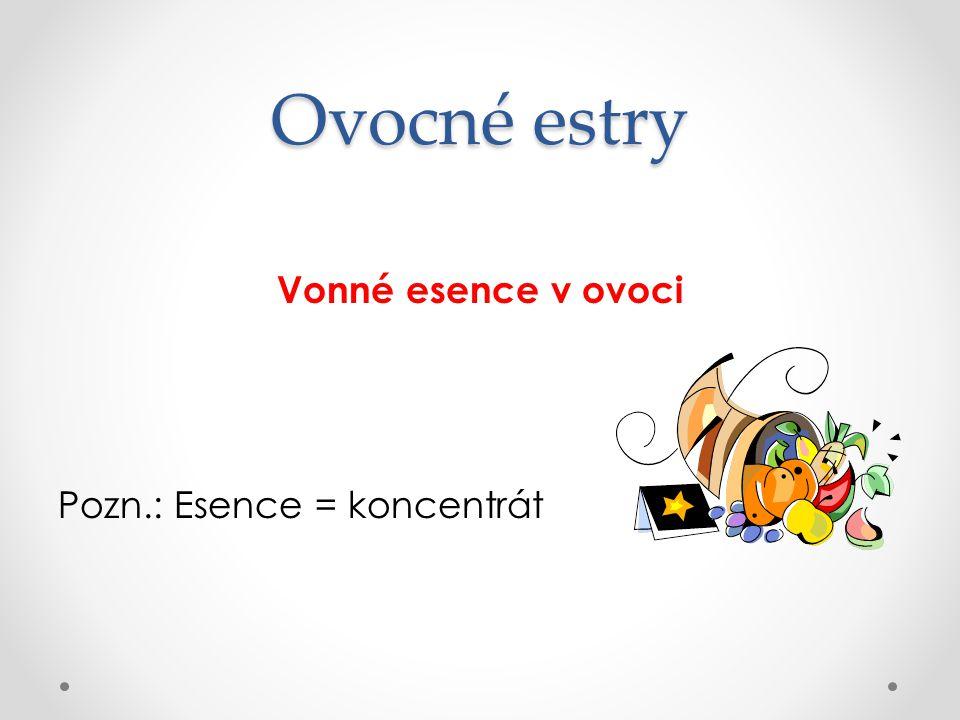Vonné esence v ovoci Pozn.: Esence = koncentrát