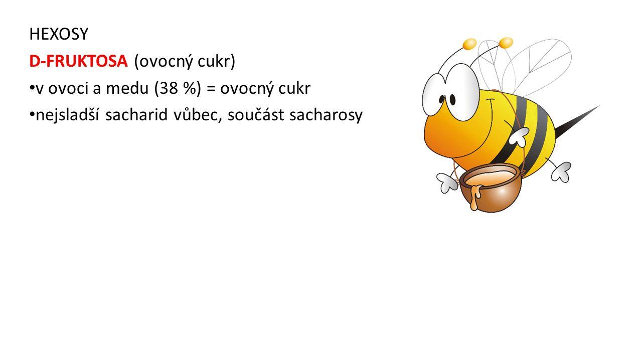 HEXOSY D-FRUKTOSA (ovocný cukr) v ovoci a medu (38 %) = ovocný cukr.