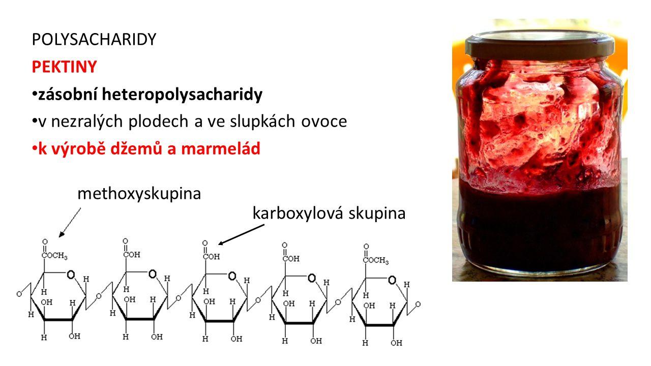 POLYSACHARIDY PEKTINY. zásobní heteropolysacharidy. v nezralých plodech a ve slupkách ovoce. k výrobě džemů a marmelád.