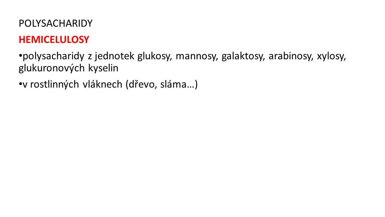 POLYSACHARIDY HEMICELULOSY. polysacharidy z jednotek glukosy, mannosy, galaktosy, arabinosy, xylosy, glukuronových kyselin.
