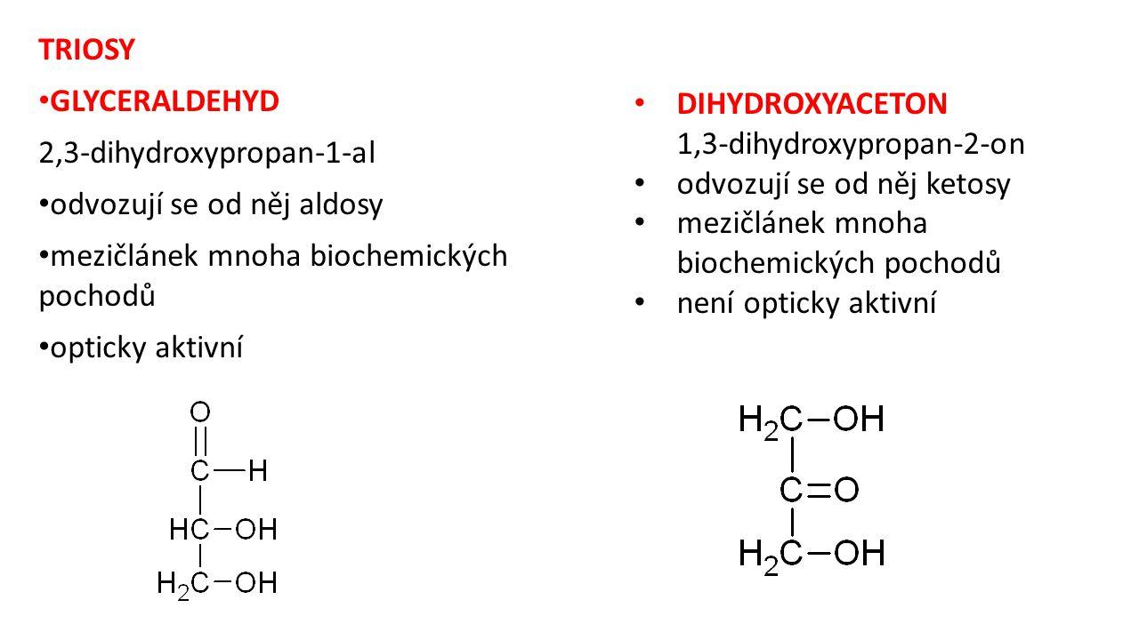 TRIOSY GLYCERALDEHYD. 2,3-dihydroxypropan-1-al. odvozují se od něj aldosy. mezičlánek mnoha biochemických pochodů.