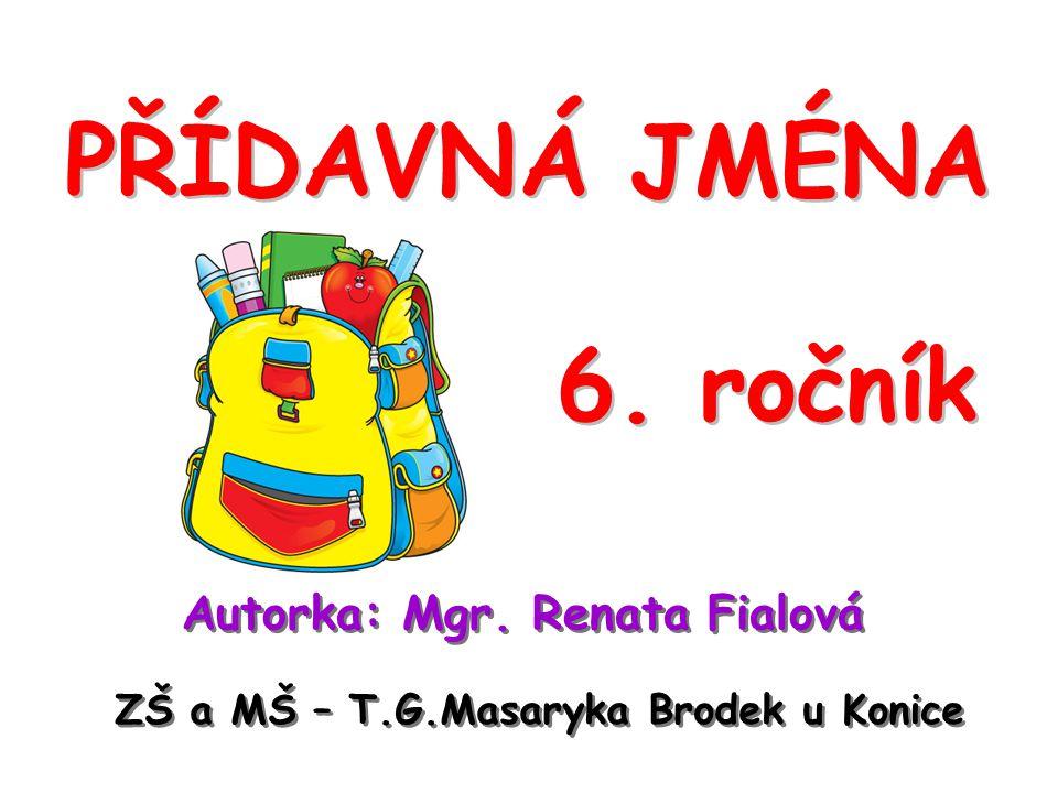 PŘÍDAVNÁ JMÉNA 6. ročník Autorka: Mgr. Renata Fialová