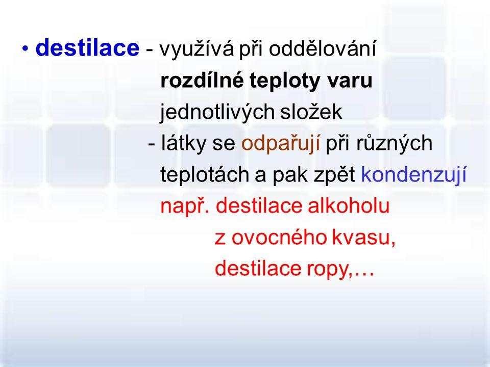 destilace - využívá při oddělování
