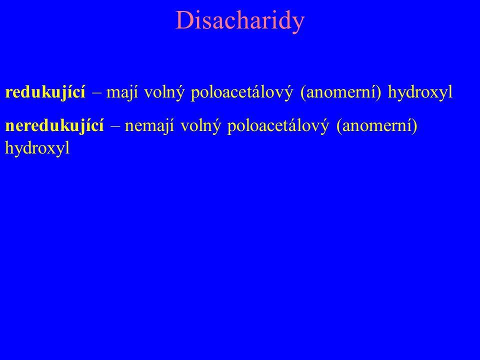 Disacharidy redukující – mají volný poloacetálový (anomerní) hydroxyl