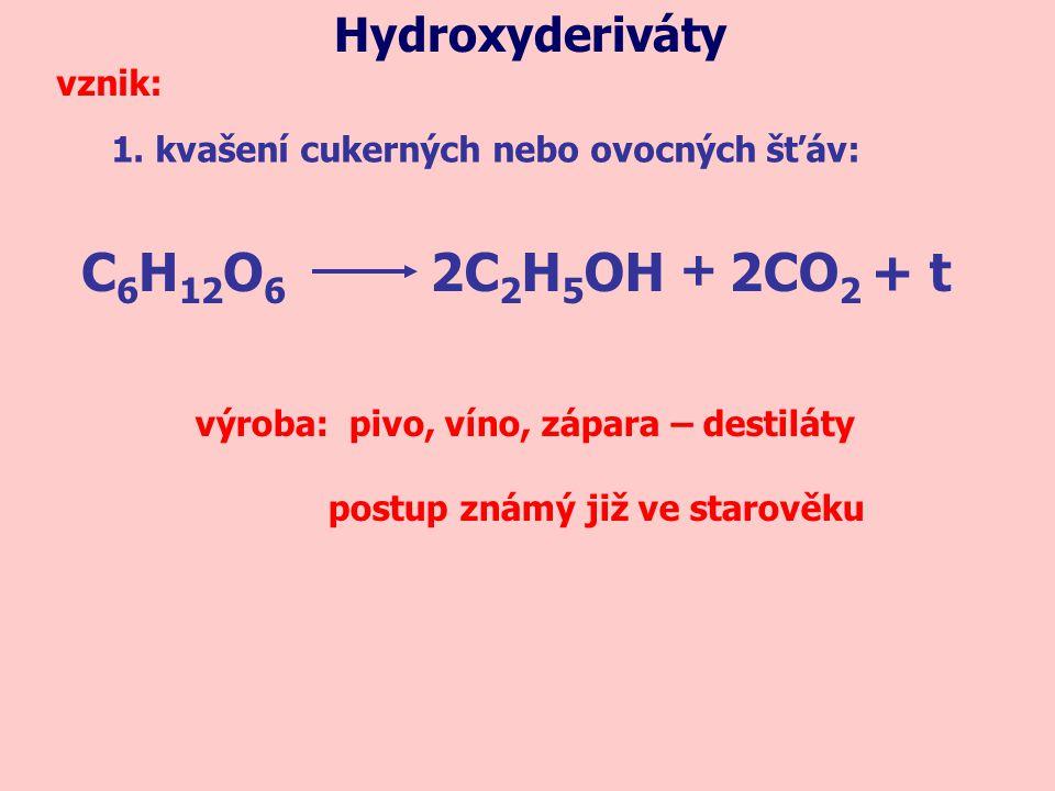 C6H12O6 2C2H5OH 2CO2 + t Hydroxyderiváty + vznik: