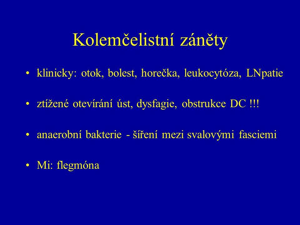 Kolemčelistní záněty klinicky: otok, bolest, horečka, leukocytóza, LNpatie. ztížené otevírání úst, dysfagie, obstrukce DC !!!
