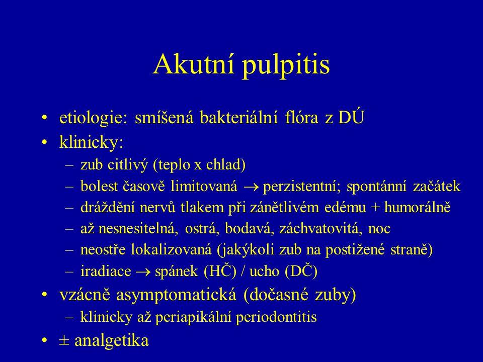 Akutní pulpitis etiologie: smíšená bakteriální flóra z DÚ klinicky: