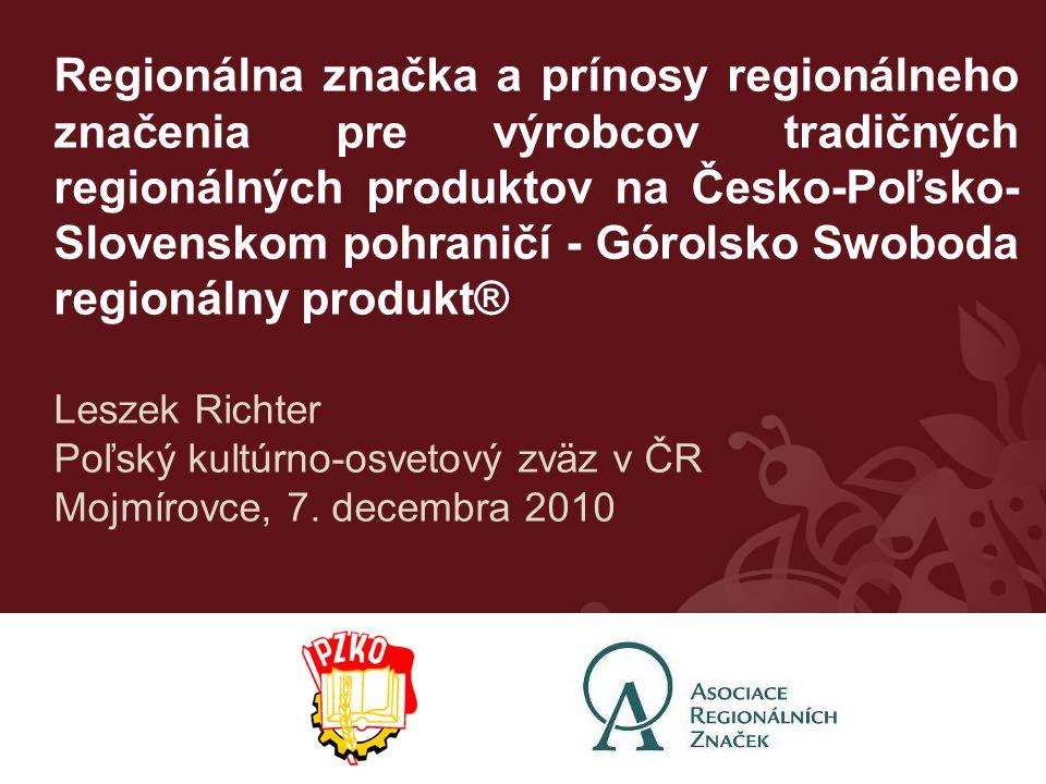 Regionálna značka a prínosy regionálneho značenia pre výrobcov tradičných regionálných produktov na Česko-Poľsko-Slovenskom pohraničí - Górolsko Swoboda regionálny produkt®