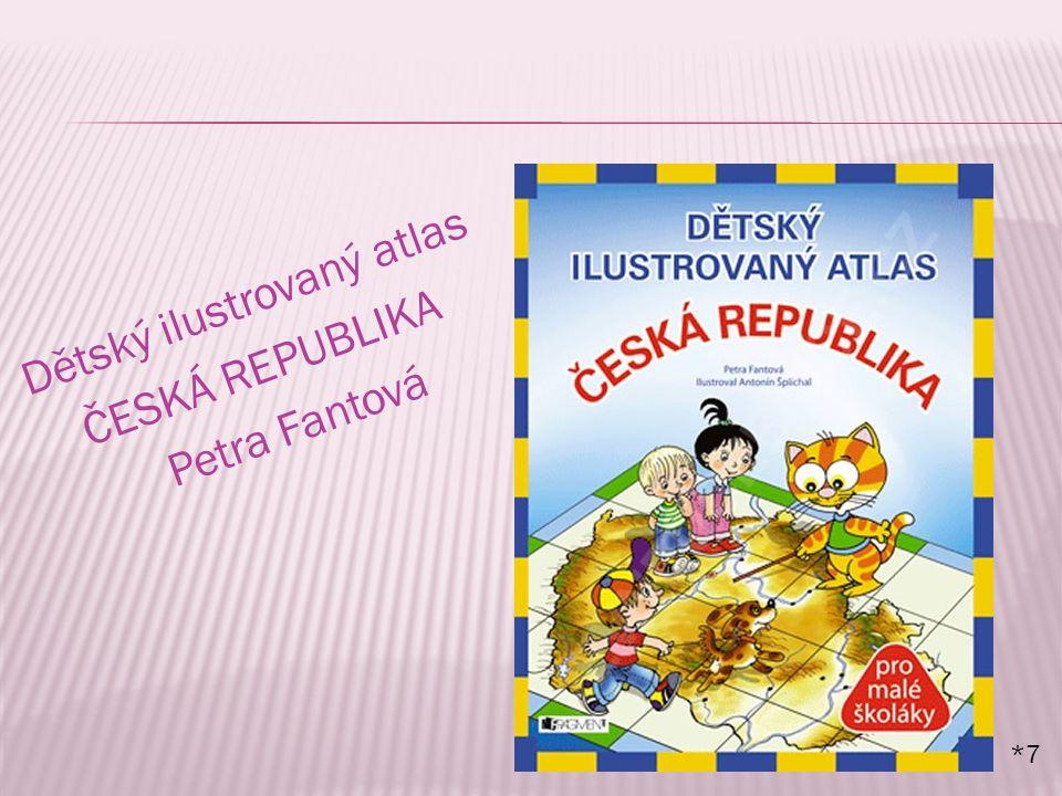 Dětský ilustrovaný atlas ČESKÁ REPUBLIKA Petra Fantová