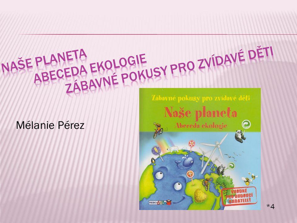 Naše planeta Abeceda ekologie Zábavné pokusy pro zvídavé děti