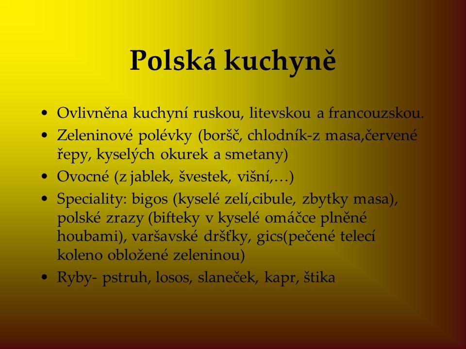 Polská kuchyně Ovlivněna kuchyní ruskou, litevskou a francouzskou.