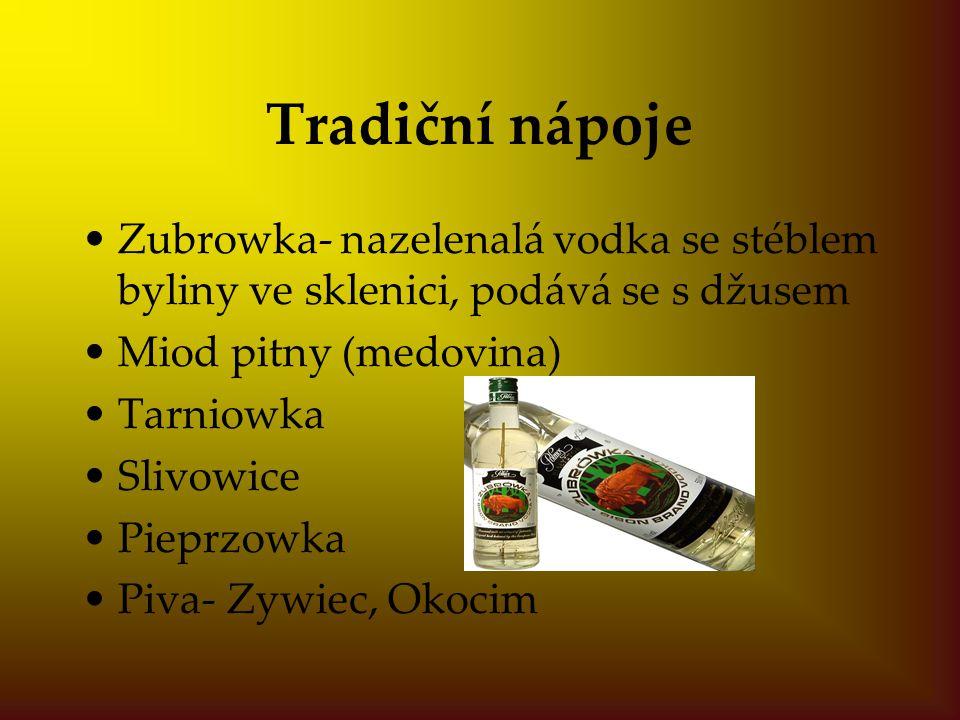 Tradiční nápoje Zubrowka- nazelenalá vodka se stéblem byliny ve sklenici, podává se s džusem. Miod pitny (medovina)