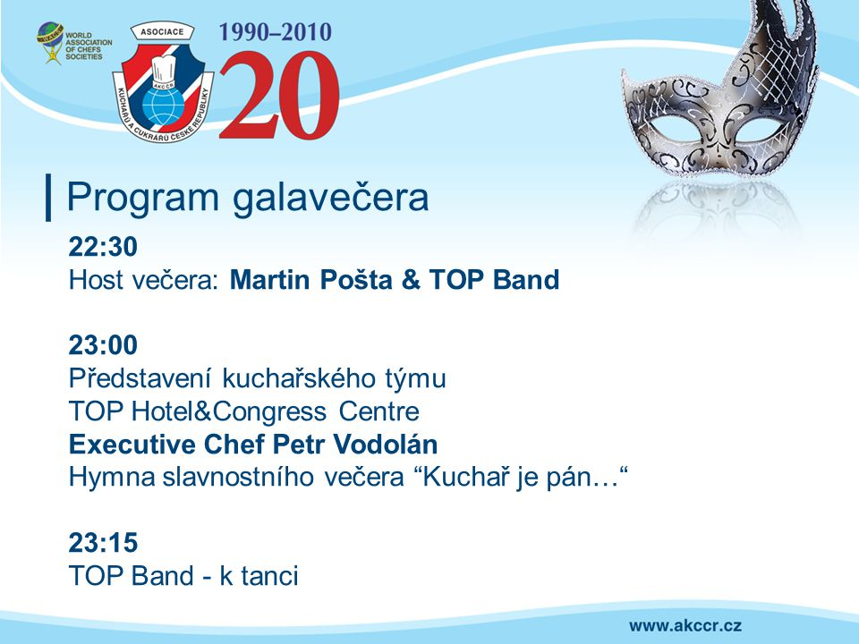 Program galavečera 22:30 Host večera: Martin Pošta & TOP Band 23:00
