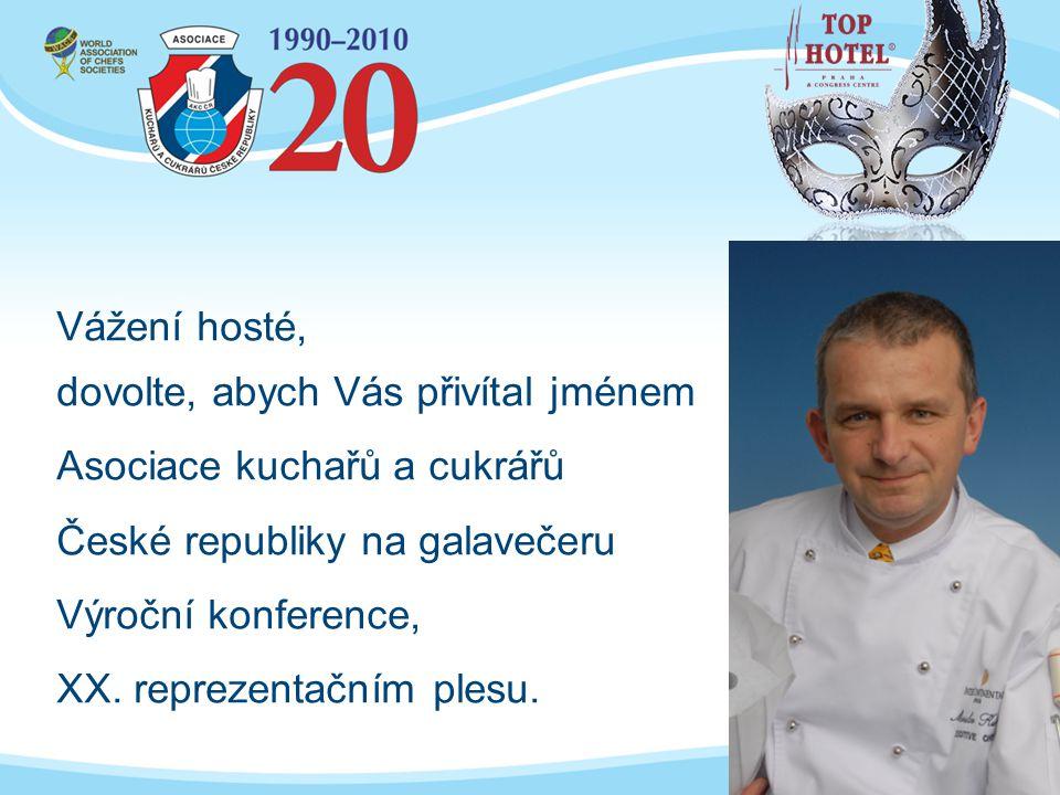 Vážení hosté, dovolte, abych Vás přivítal jménem. Asociace kuchařů a cukrářů. České republiky na galavečeru.