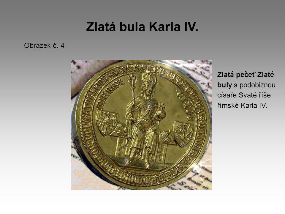 Zlatá bula Karla IV. Obrázek č. 4 Zlatá pečeť Zlaté buly s podobiznou