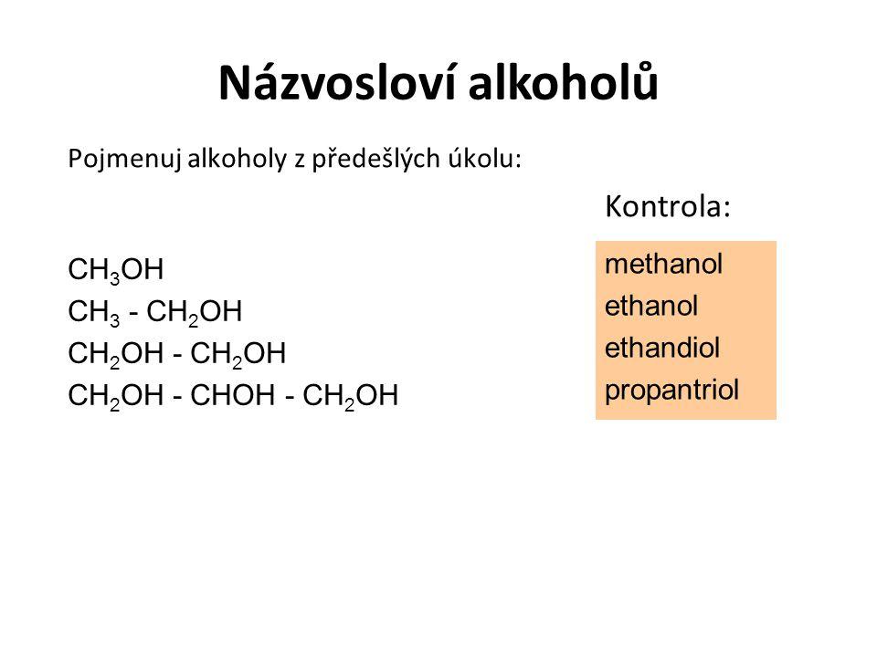 Názvosloví alkoholů Kontrola: Pojmenuj alkoholy z předešlých úkolu: