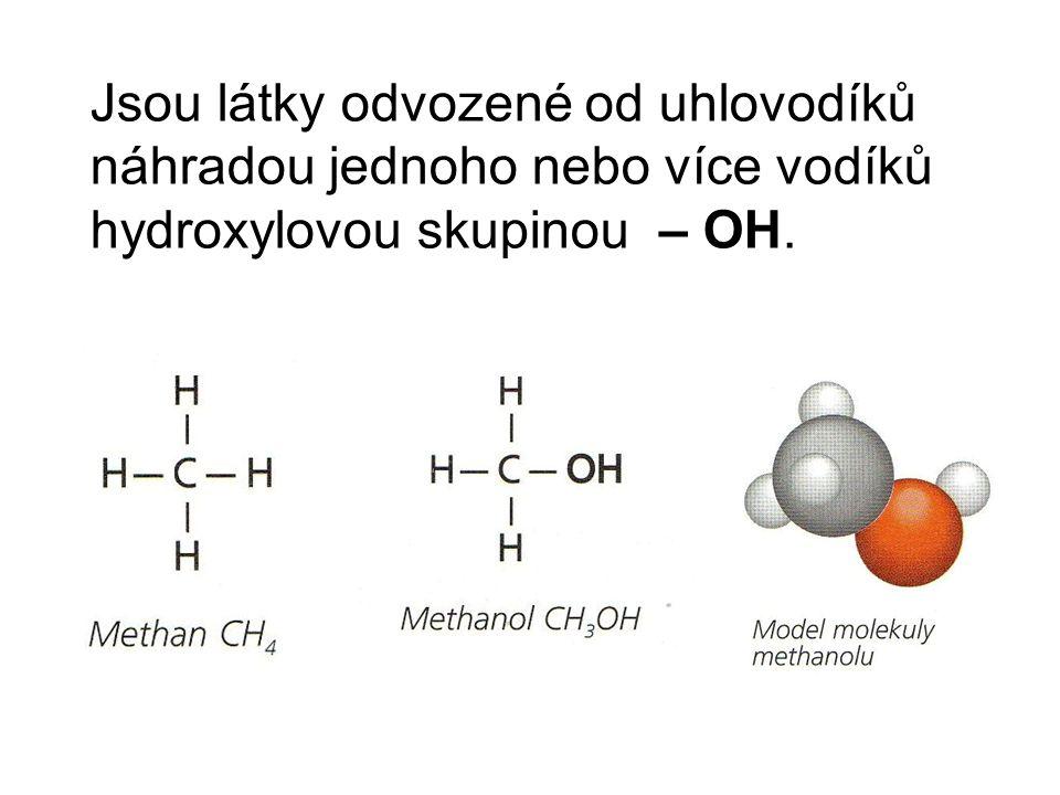 Jsou látky odvozené od uhlovodíků náhradou jednoho nebo více vodíků hydroxylovou skupinou – OH.