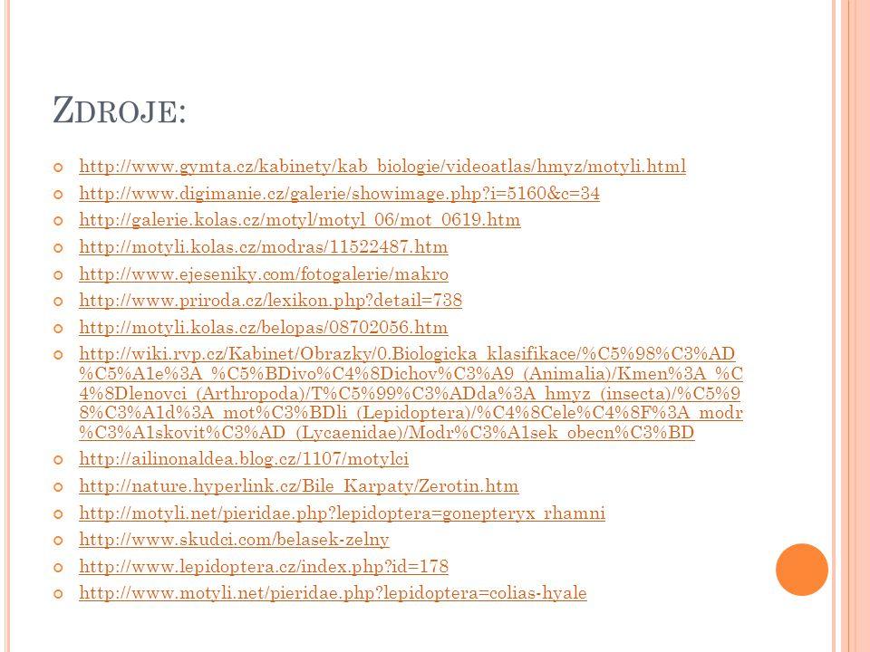 Zdroje: http://www.gymta.cz/kabinety/kab_biologie/videoatlas/hmyz/motyli.html. http://www.digimanie.cz/galerie/showimage.php i=5160&c=34.