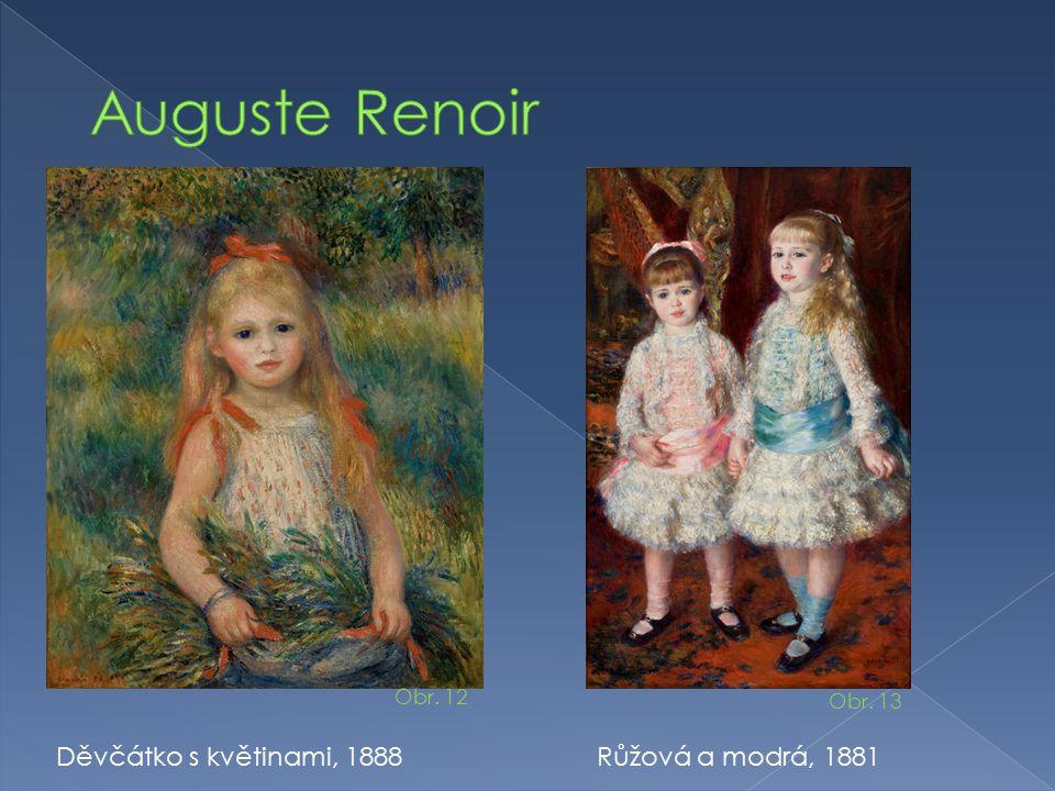 Auguste Renoir Děvčátko s květinami, 1888 Růžová a modrá, 1881 Obr. 12