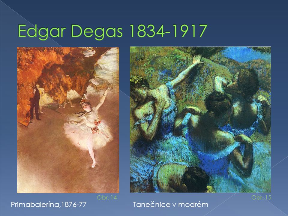 Edgar Degas 1834-1917 Primabalerína,1876-77 Tanečnice v modrém Obr. 14