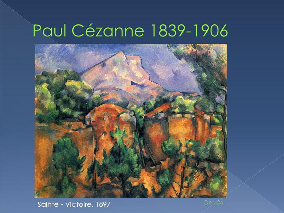 Paul Cézanne 1839-1906 Sainte - Victoire, 1897 Obr. 26