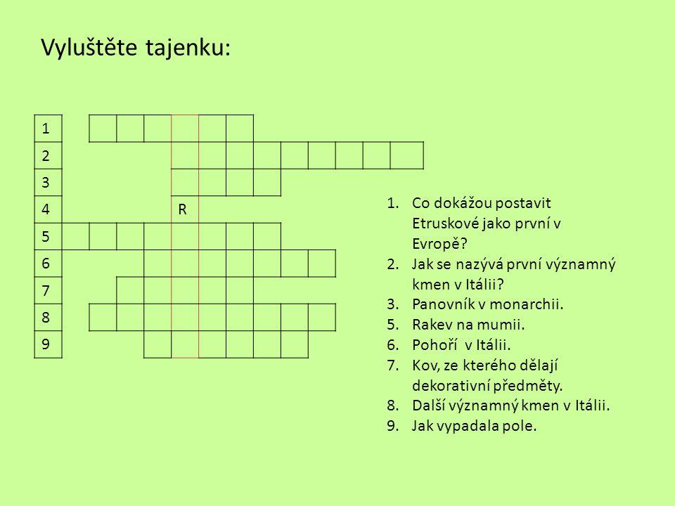 Vyluštěte tajenku: 1. 2. 3. 4. R. 5. 6. 7. 8. 9. Co dokážou postavit Etruskové jako první v Evropě