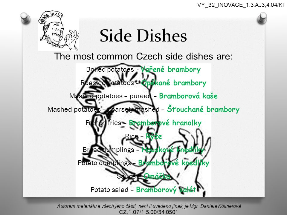 Side Dishes The most common Czech side dishes are: