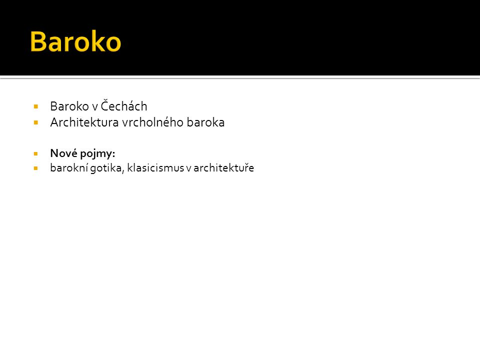 Baroko Baroko v Čechách Architektura vrcholného baroka Nové pojmy: