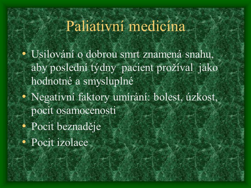 Paliativní medicína Usilování o dobrou smrt znamená snahu, aby poslední týdny pacient prožíval jako hodnotné a smysluplné.
