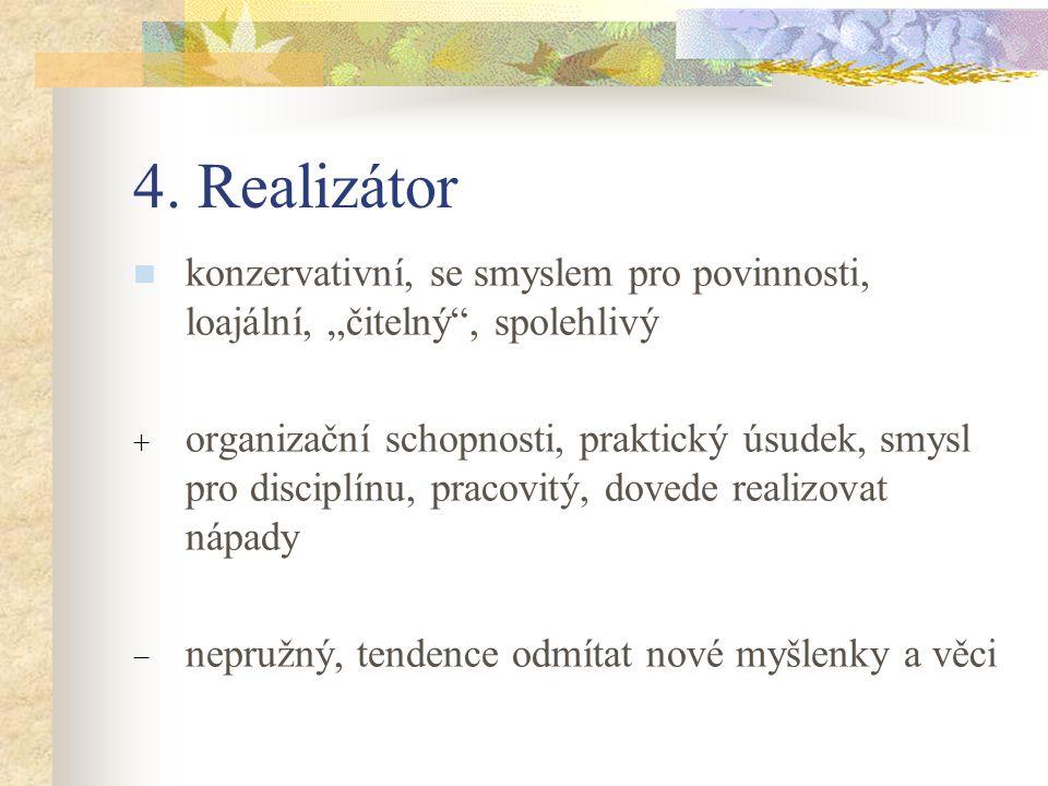 """4. Realizátor konzervativní, se smyslem pro povinnosti, loajální, """"čitelný , spolehlivý."""