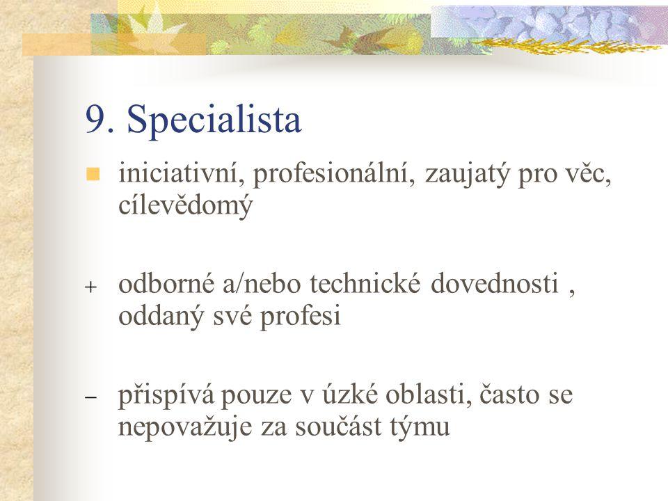 9. Specialista iniciativní, profesionální, zaujatý pro věc, cílevědomý