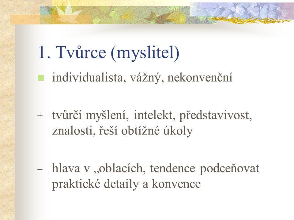 1. Tvůrce (myslitel) individualista, vážný, nekonvenční