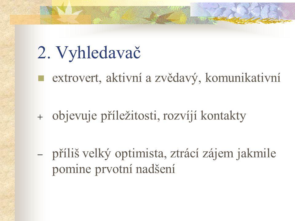 2. Vyhledavač extrovert, aktivní a zvědavý, komunikativní