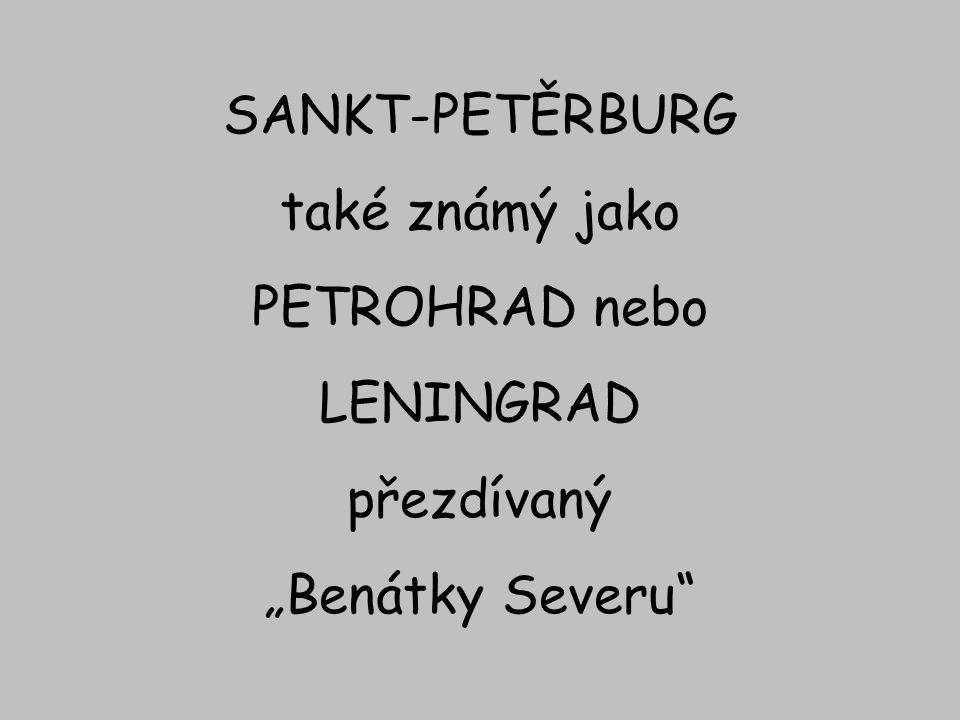 """SANKT-PETĚRBURG také známý jako PETROHRAD nebo LENINGRAD přezdívaný """"Benátky Severu"""