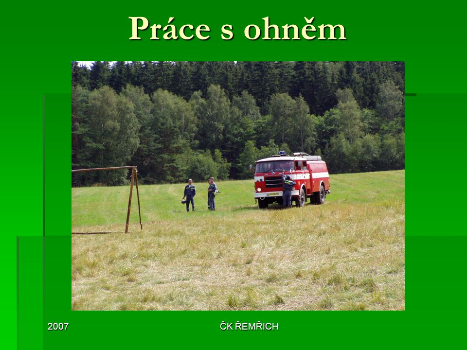 Práce s ohněm 2007 ČK ŘEMŘICH