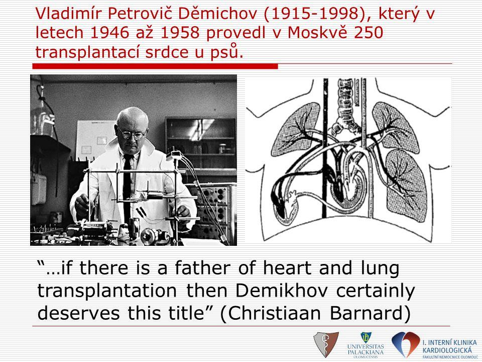 Vladimír Petrovič Děmichov (1915-1998), který v letech 1946 až 1958 provedl v Moskvě 250 transplantací srdce u psů.